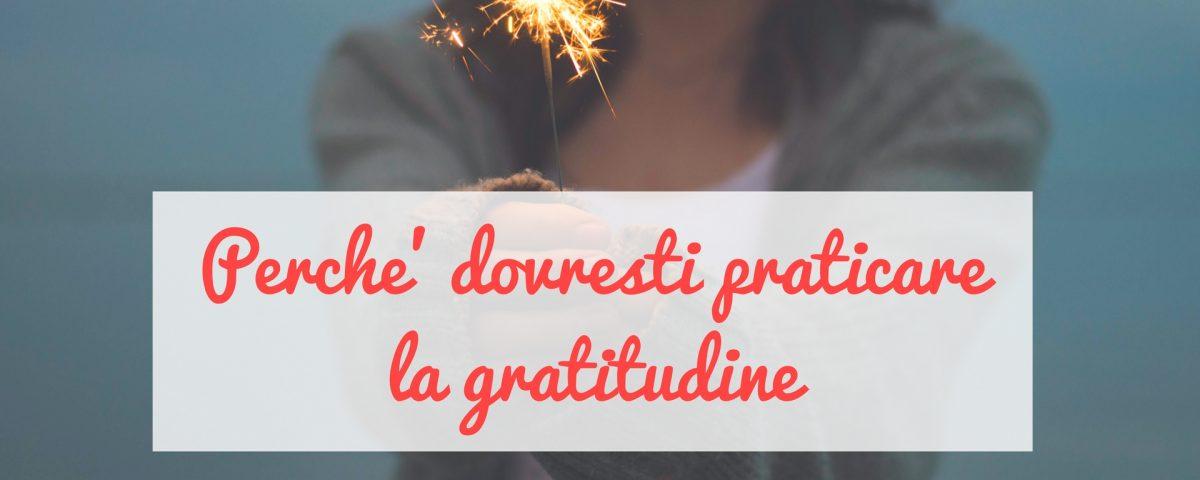 Perchè dovresti praticare la gratitudine